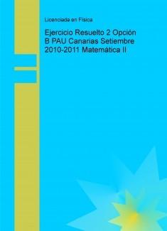 Ejercicio Resuelto 2 Opción B PAU Canarias Setiembre 2010-2011 Matemática II