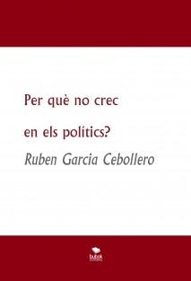 Per què no crec en els polítics?