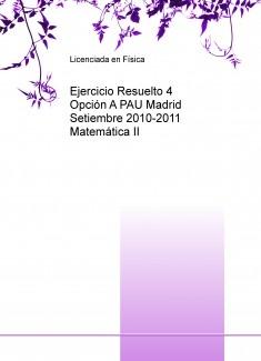 Ejercicio Resuelto 4 Opción A PAU Madrid Setiembre 2010-2011 Matemática II