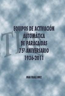 EQUIPOS DE ACTIVACIÓN AUTOMÁTICA DE PARACAÍDAS 75º ANIVERSARIO 1936-2011