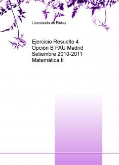 Ejercicio Resuelto 4 Opción B PAU Madrid Setiembre 2010-2011 Matemática II