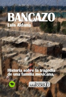 BANCAZO, Historia sobre la tragedia de una familia mexicana