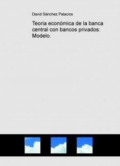 Teoria económica de la banca central con bancos privados: Modelo.