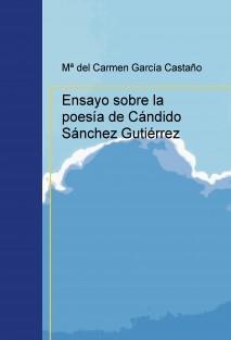 Ensayo sobre la poesía de Cándido Sánchez Gutiérrez
