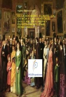 63. LA SOCIEDAD, EL ARTE , LA CIENCIA Y LAS IDEAS EN EL SIGLO XIX EN EUROPA Y ESPECIALMENTE EN EL REINO UNIDO.