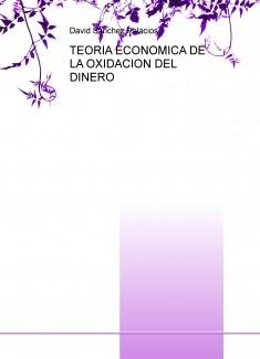TEORIA ECONOMICA DE LA OXIDACION DEL DINERO