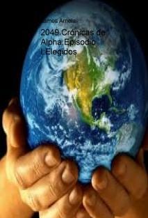 2049.Crónicas de Alpha.Episodio I:Elegidos