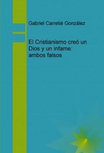 El Cristianismo creo un Dios y un infame; ambos falsos