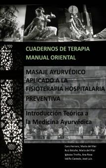 Cuadernos de Terapia Manual Oriental:  MASAJE AYURVÉDICO APLICADO A LA FISIOTERAPIA HOSPITALARIA PREVENTIVA. Introducción Teórica a la Medicina Ayurvédica