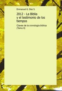 2012 - La Biblia y el testimonio de los tiempos