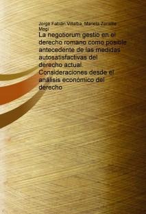 La negotiorum gestio en el derecho romano como posible antecedente de las medidas autosatisfactivas del derecho actual. Consideraciones desde el análisis económico del derecho