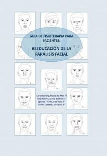 GUÍA DE FISIOTERAPIA PARA PACIENTES: REEDUCACIÓN DE LA PARÁLISIS FACIAL