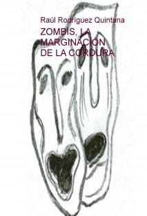 ZOMBIS, LA MARGINACIÓN DE LA CORDURA
