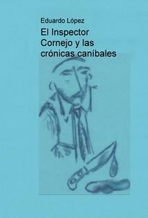 El Inspector Cornejo y las crónicas caníbales