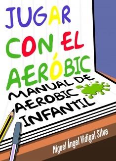 Jugar con el aeróbic. Manual de aeróbic infantil
