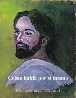 Cristo habla por sí mismo (Evegelio según San Juan)