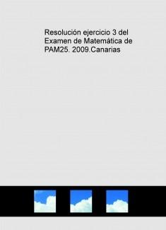 Resolución ejercicio 3 del Examen de Matemática de PAM25. 2009.Canarias