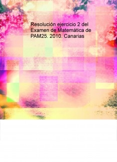 Resolución ejercicio 2 del Examen de Matemática de PAM25. 2010. Canarias