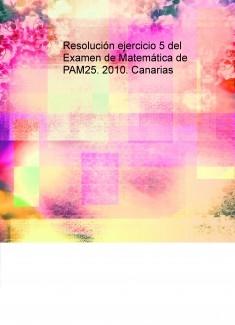 Resolución ejercicio 5 del Examen de Matemática de PAM25. 2010. Canarias