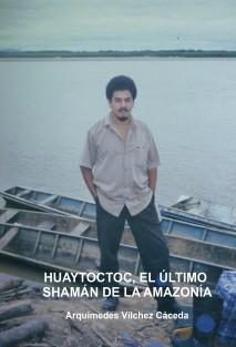 HUAYTOCTOC, EL ÚLTIMO SHAMÁN DE LA AMAZONÍA