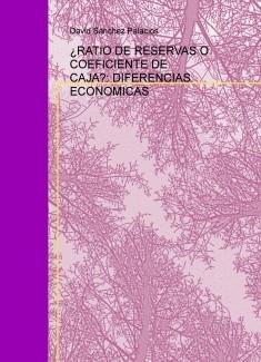 ¿RATIO DE RESERVAS O COEFICIENTE DE CAJA?: DIFERENCIAS ECONOMICAS