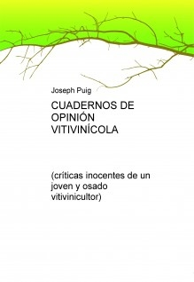 CUADERNOS DE OPINIÓN VITIVINÍCOLA (críticas inocentes de un joven y osado viticultor)