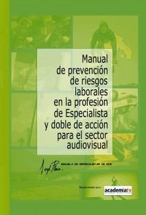 Manual de Prevención de Riesgos Laborales en la Profesión de Especialista y Doble de Acción para el Sector Audiovisual