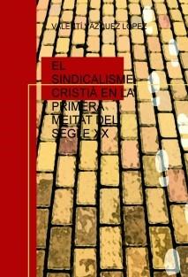 EL SINDICALISME CRISTIÀ EN LA PRIMERA MEITAT DEL SEGLE XX