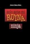 Solo ante mi ruina ninja