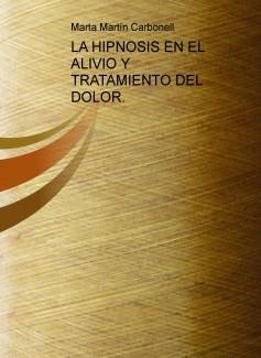 LA HIPNOSIS EN EL ALIVIO Y TRATAMIENTO DEL DOLOR. TEXTO PRÁCTICO PARA ESTUDIANTES Y PROFESIONALES