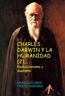 CHARLES DARWIN Y LA HUMANIDAD (2). Reduccionismo y dualismo.