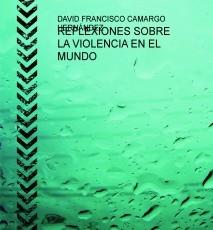 REFLEXIONES SOBRE LA VIOLENCIA EN EL MUNDO