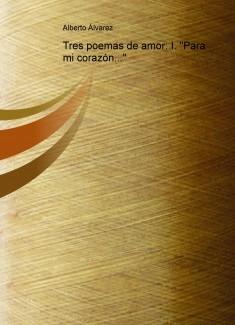 """Tres poemas de amor: I. """"Para mi corazón..."""""""