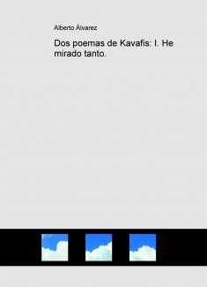 Dos poemas de Kavafis: I. He mirado tanto.
