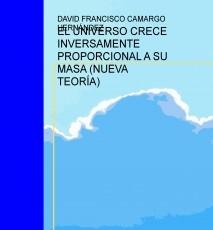 EL UNIVERSO CRECE INVERSAMENTE PROPORCIONAL A SU MASA (NUEVA TEORÍA)