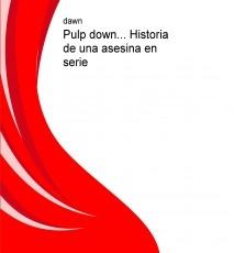 Pulp down... Historia de una asesina en serie