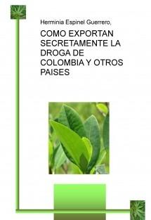 COMO EXPORTAN SECRETAMENTE LA DROGA DE COLOMBIA Y OTROS PAISES