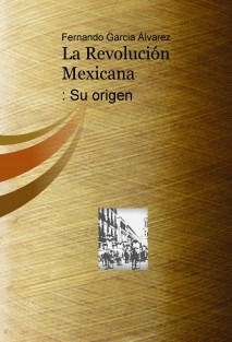 La Revolución Mexicana: Su origen