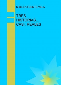 TRES HISTORIAS... CASI, REALES