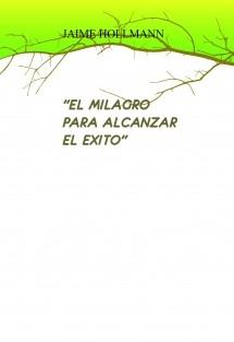 """""""EL MILAGRO PAR ALCANZAR EL EXITO"""""""