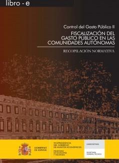 CONTROL DEL GASTO PÚBLICO II: FISCALIZACIÓN DEL GASTO PÚBLICO EN LAS COMUNIDADES AUTÓNOMAS. RECOPILACIÓN NORMATIVA