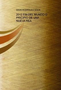 2012 FIN DEL MUNDO O PRICIPIO DE UNA NUEVA REA