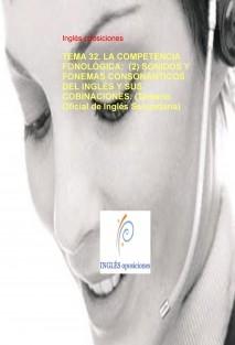 TEMA 32. LA COMPETENCIA FONOLÓGICA:  (2) SONIDOS Y FONEMAS CONSONÁNTICOS DEL INGLÉS Y SUS COBINACIONES. (Temario Oficial de Inglés Secundaria)
