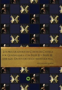 Los procuradores en Cortes de Castilla por Guadalajara con Felipe II y Felipe III (1558-1621). U estudio socio-institucional.