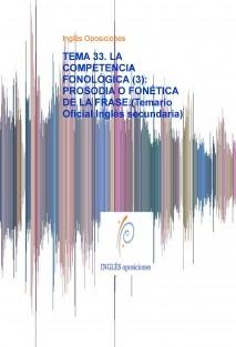 TEMA 33. LA COMPETENCIA FONOLÓGICA (3): PROSODIA O FONÉTICA DE LA FRASE.