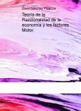 Teoría de la Razzionalidad de la economía y los factores Motor.