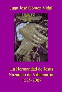 LA HERMANDAD DE JESUS NAZARENO DE VILLAMARTÍN: 1525-2007