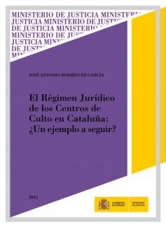 EL RÉGIMEN JURÍDICO DE LOS CENTROS DE CULTO EN CATALUÑA: ¿UN EJEMPLO A SEGUIR?