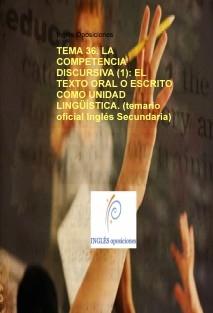 TEMA 36. LA COMPETENCIA DISCURSIVA (1): EL TEXTO ORAL O ESCRITO COMO UNIDAD LINGÜÍSTICA. (temario oficial Inglés Secundaria)