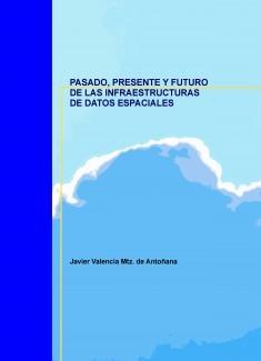 PASADO, PRESENTE Y FUTURO DE LAS INFRAESTRUCTURAS DE DATOS ESPACIALES